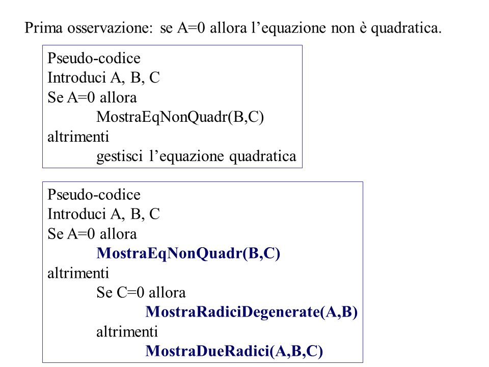 Prima osservazione: se A=0 allora l'equazione non è quadratica.