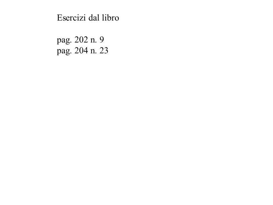 Esercizi dal libro pag. 202 n. 9 pag. 204 n. 23