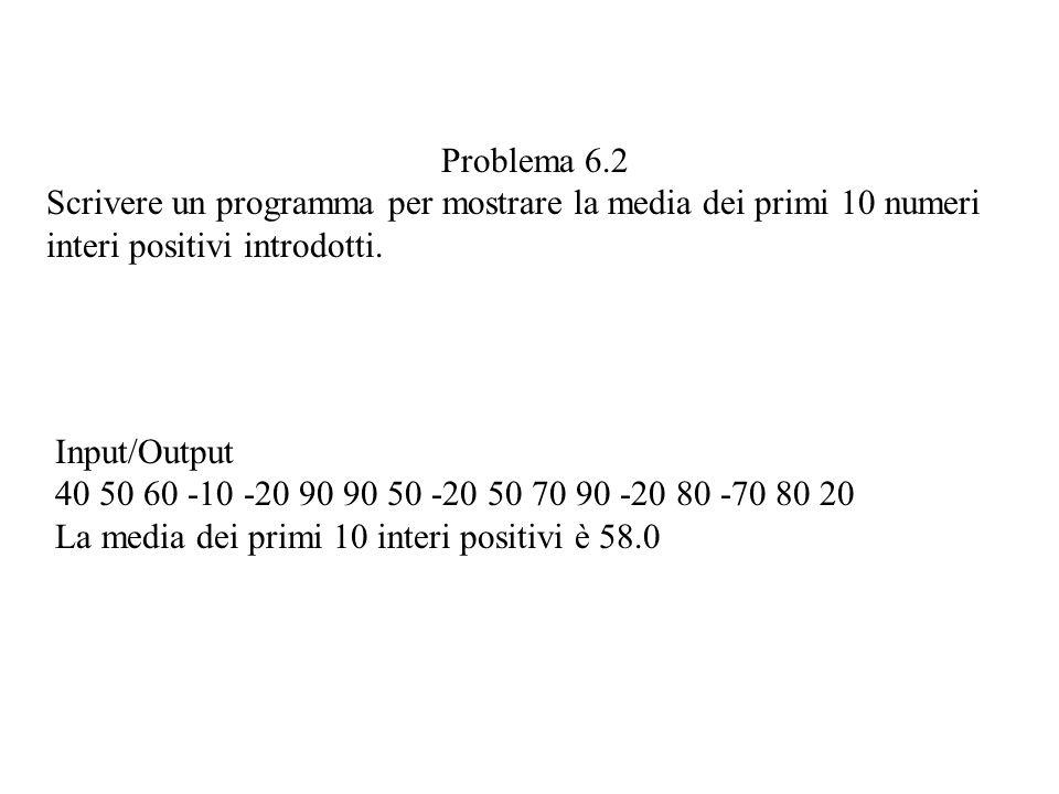 Problema 6.2 Scrivere un programma per mostrare la media dei primi 10 numeri interi positivi introdotti.