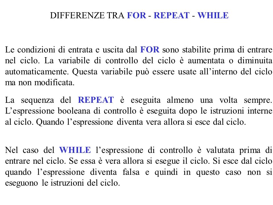 DIFFERENZE TRA FOR - REPEAT - WHILE