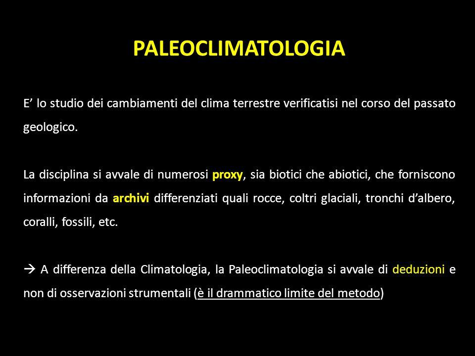 PALEOCLIMATOLOGIA E' lo studio dei cambiamenti del clima terrestre verificatisi nel corso del passato geologico.