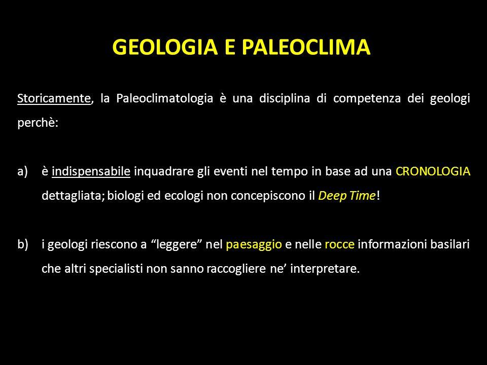 GEOLOGIA E PALEOCLIMA Storicamente, la Paleoclimatologia è una disciplina di competenza dei geologi perchè: