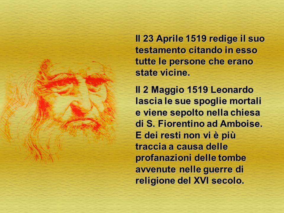 Il 23 Aprile 1519 redige il suo testamento citando in esso tutte le persone che erano state vicine.