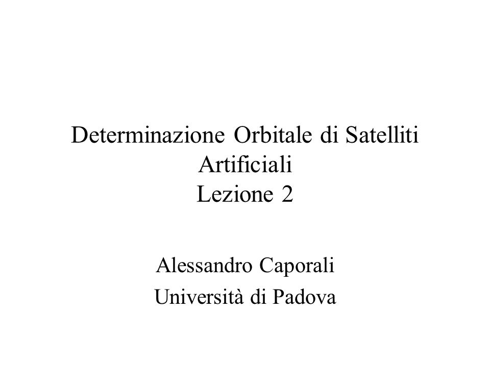 Determinazione Orbitale di Satelliti Artificiali Lezione 2