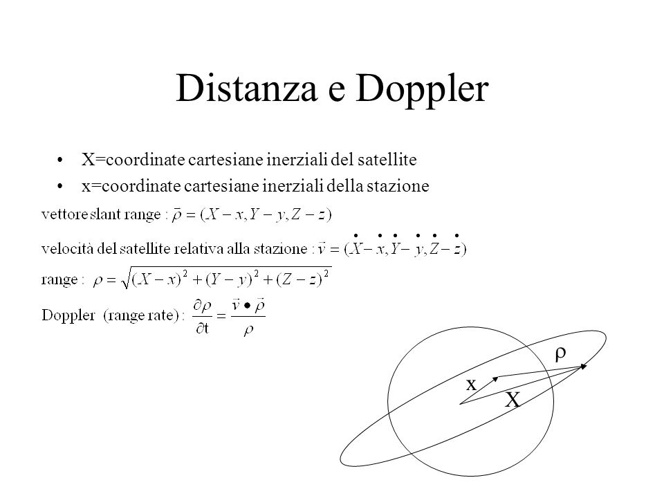 Distanza e Doppler X=coordinate cartesiane inerziali del satellite. x=coordinate cartesiane inerziali della stazione.
