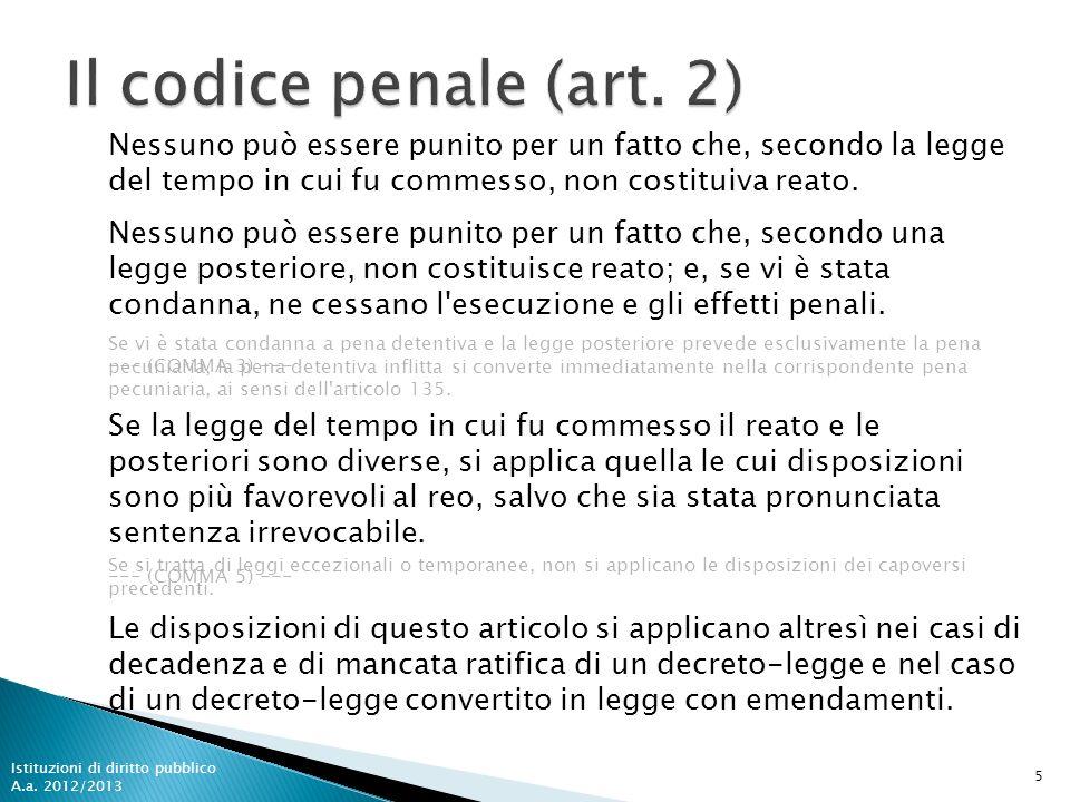 Il codice penale (art. 2) Nessuno può essere punito per un fatto che, secondo la legge del tempo in cui fu commesso, non costituiva reato.