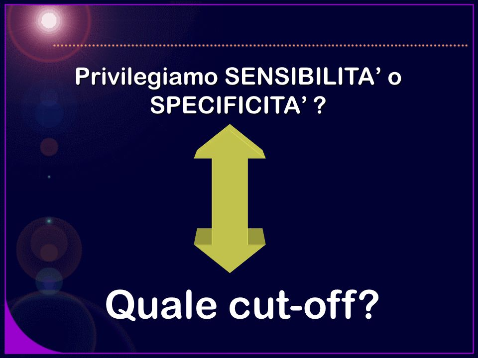 Privilegiamo SENSIBILITA' o SPECIFICITA'