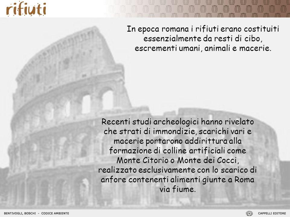 In epoca romana i rifiuti erano costituiti essenzialmente da resti di cibo, escrementi umani, animali e macerie.