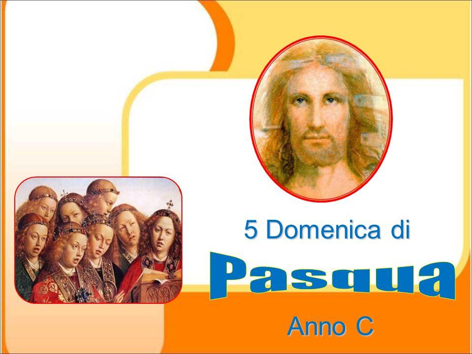 5 Domenica di Pasqua Anno C