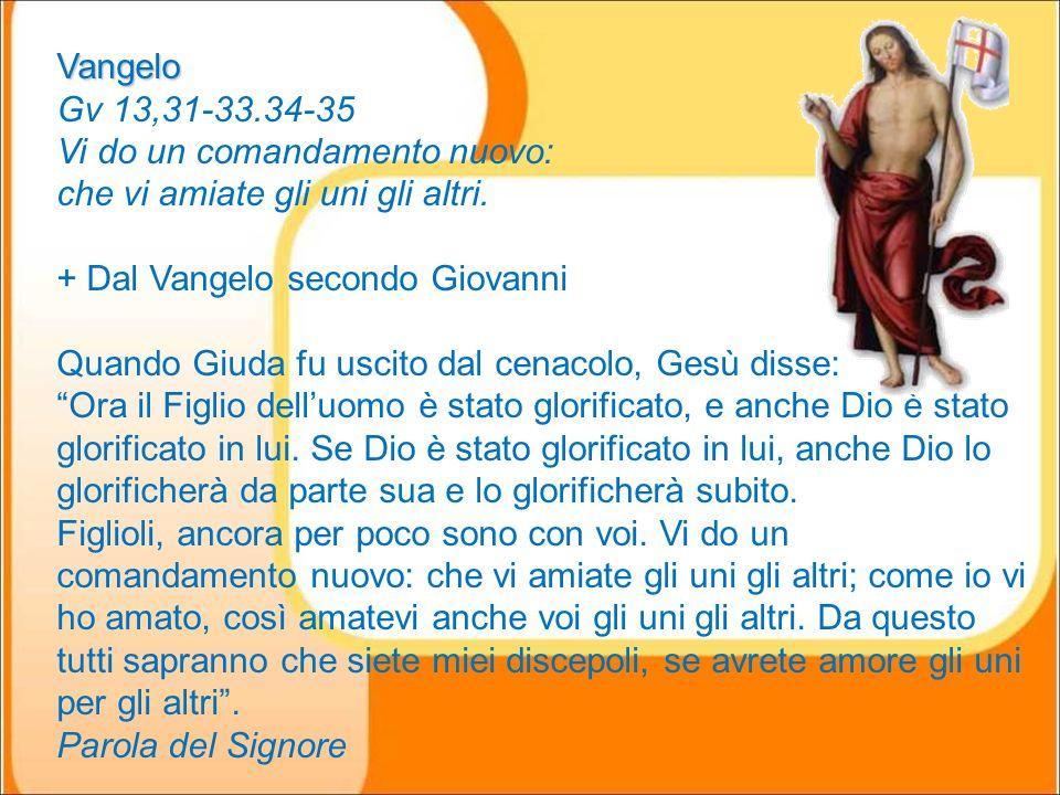 Vangelo Gv 13,31-33.34-35 Vi do un comandamento nuovo: che vi amiate gli uni gli altri.