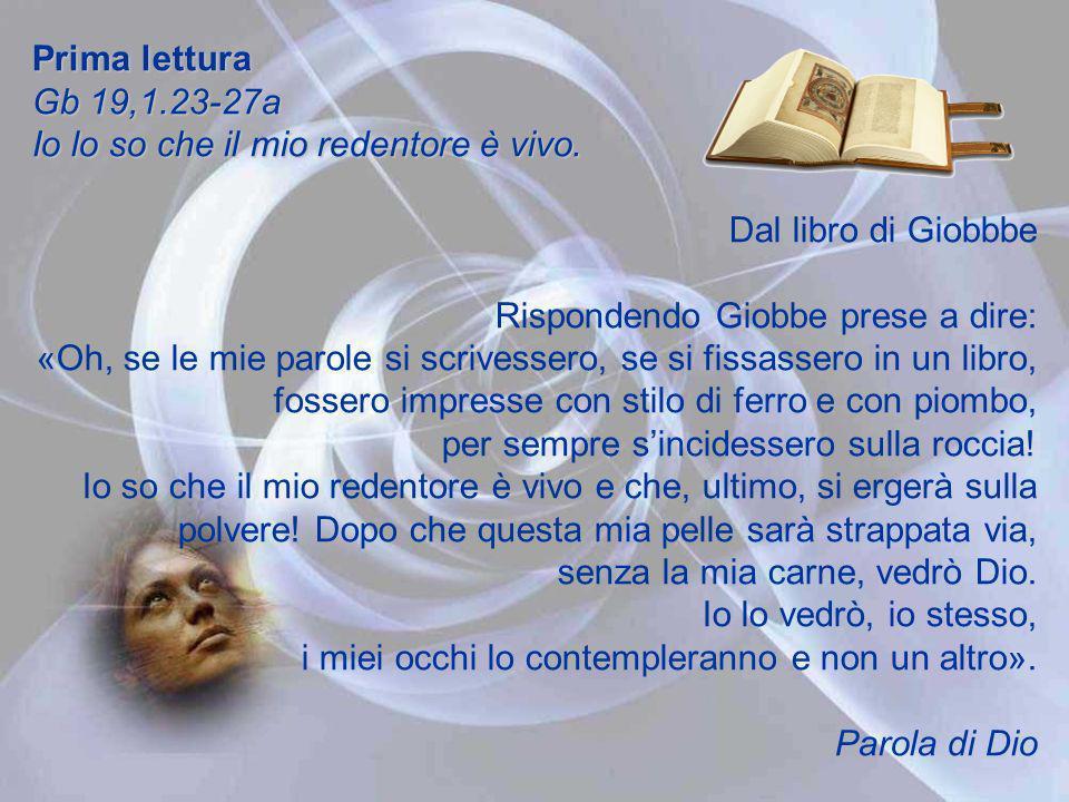 Prima lettura Gb 19,1.23-27a Io lo so che il mio redentore è vivo.