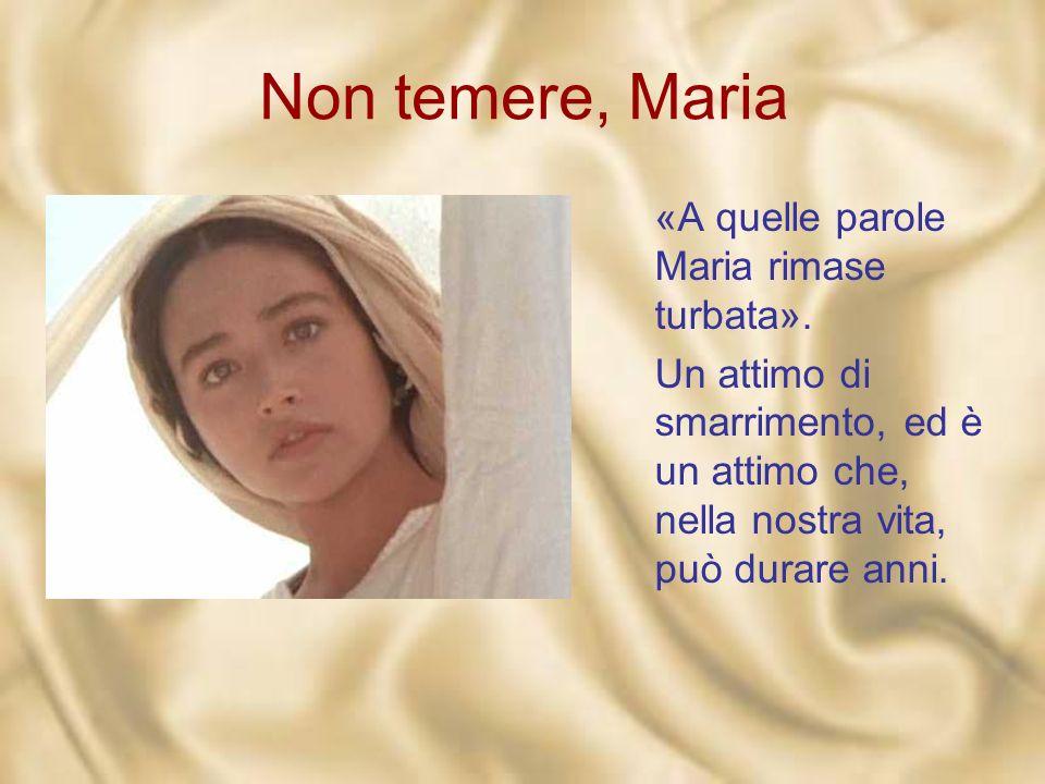 Non temere, Maria «A quelle parole Maria rimase turbata».