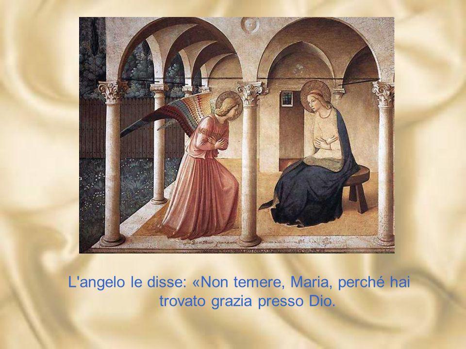 L angelo le disse: «Non temere, Maria, perché hai trovato grazia presso Dio.