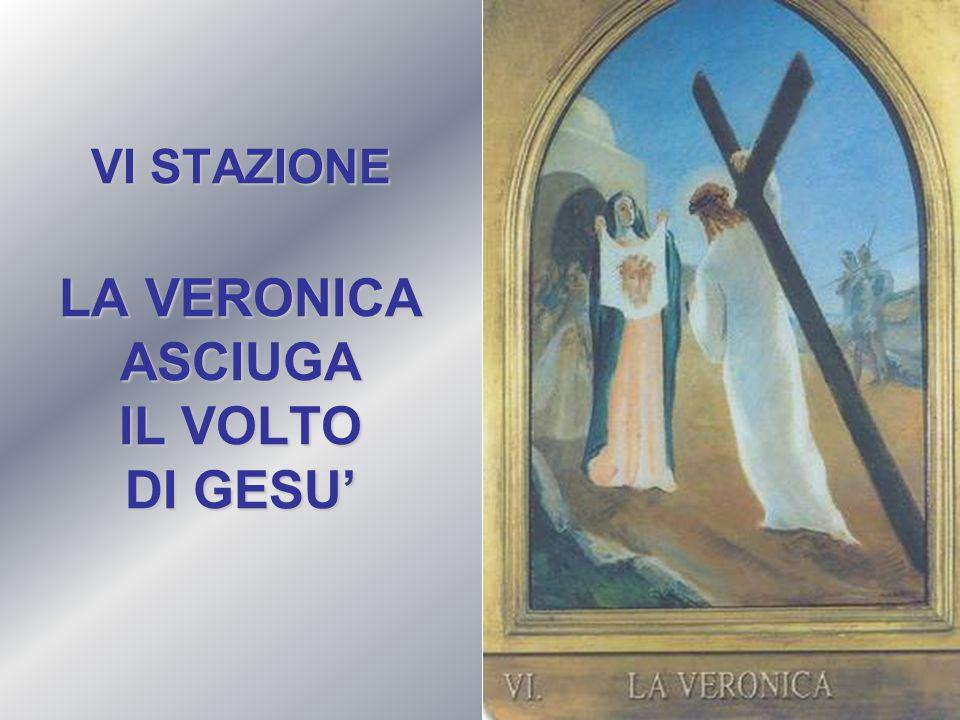 VI STAZIONE LA VERONICA ASCIUGA IL VOLTO DI GESU'