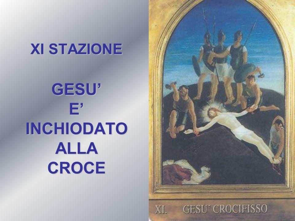XI STAZIONE GESU' E' INCHIODATO ALLA CROCE