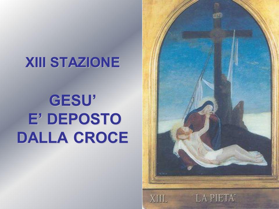 XIII STAZIONE GESU' E' DEPOSTO DALLA CROCE