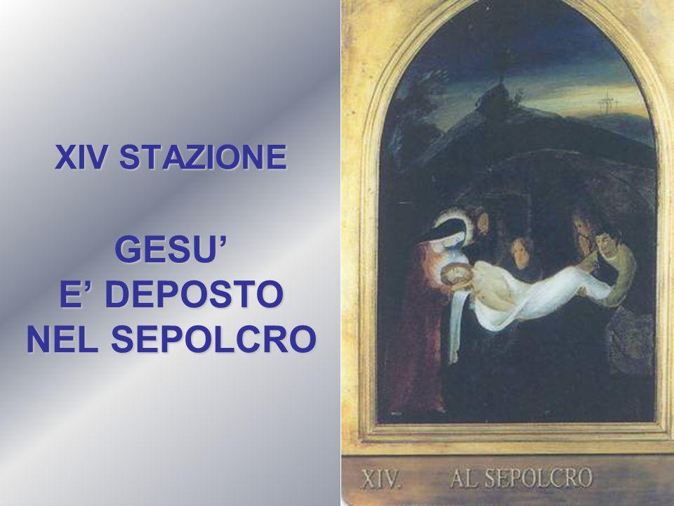 XIV STAZIONE GESU' E' DEPOSTO NEL SEPOLCRO