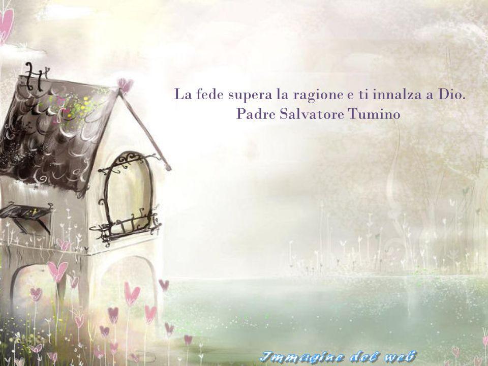 La fede supera la ragione e ti innalza a Dio. Padre Salvatore Tumino