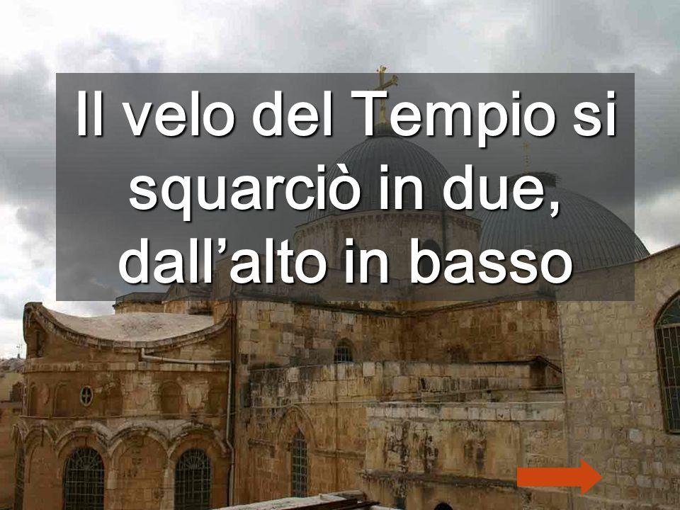 Il velo del Tempio si squarciò in due, dall'alto in basso
