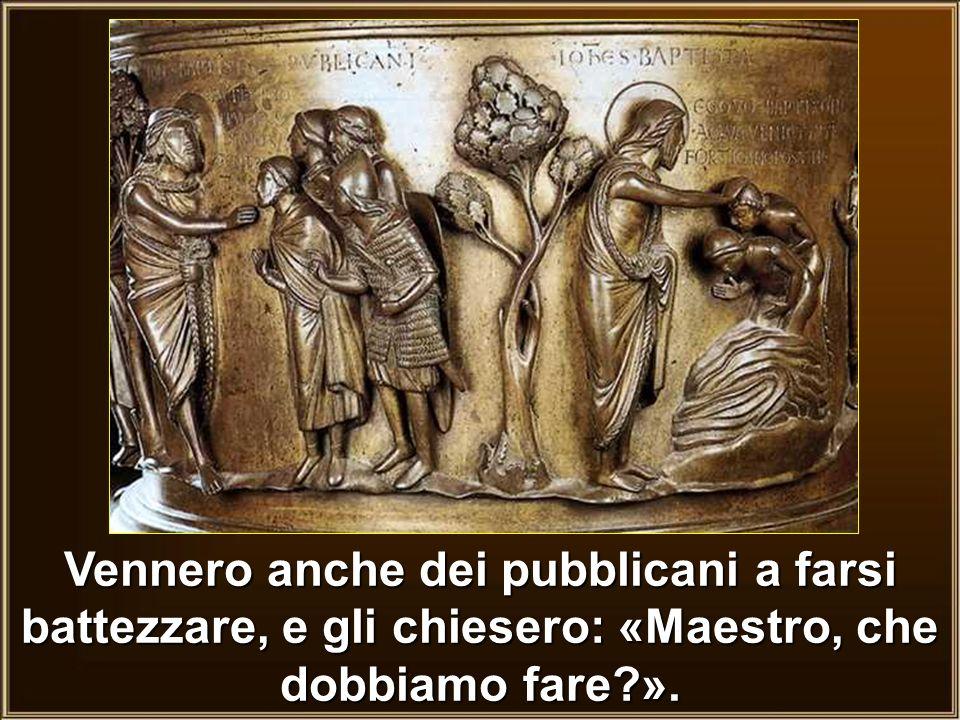 Vennero anche dei pubblicani a farsi battezzare, e gli chiesero: «Maestro, che dobbiamo fare ».