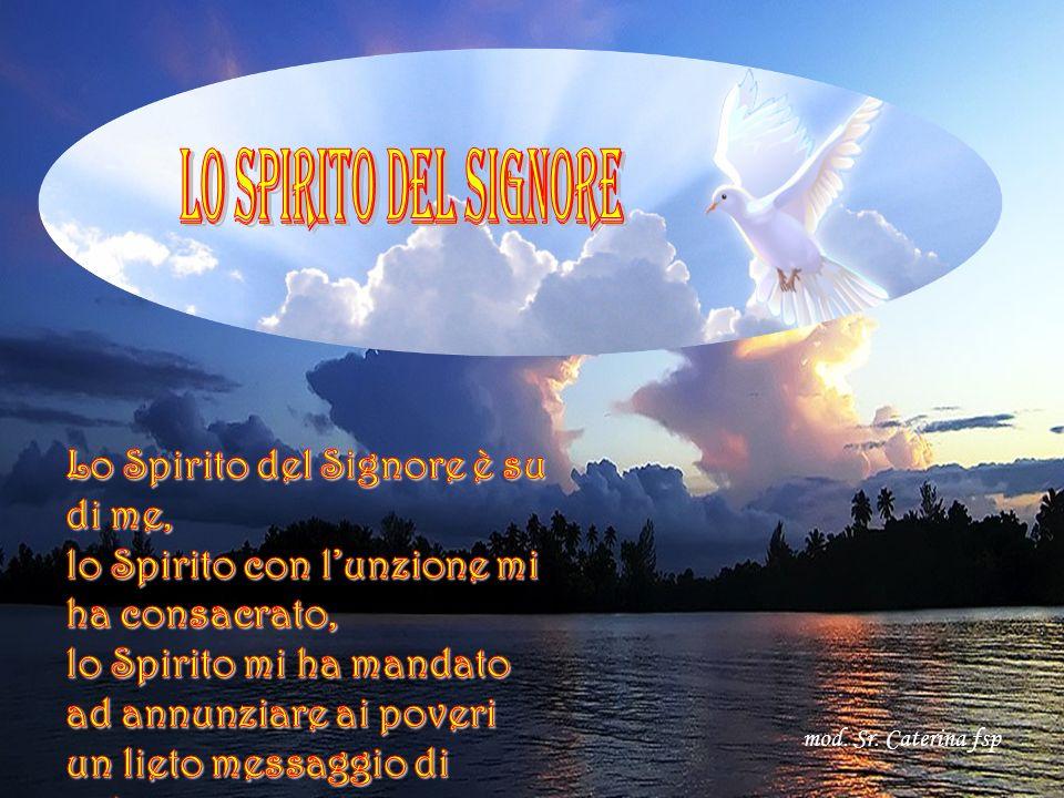 Lo Spirito del Signore Lo Spirito del Signore è su di me,
