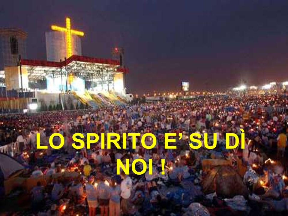 LO SPIRITO E' SU DÌ NOI !