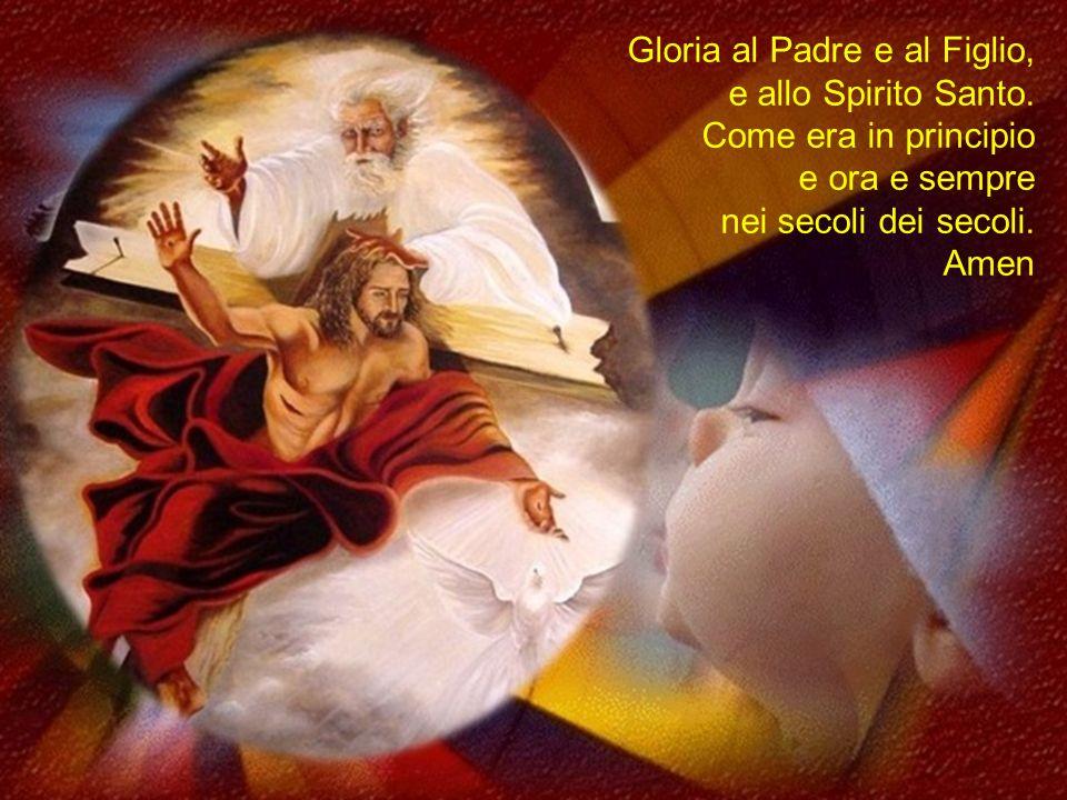 Gloria al Padre e al Figlio,