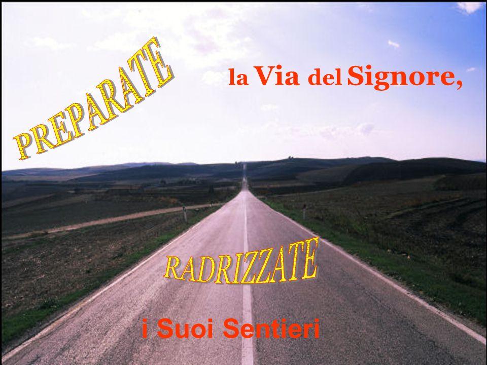 la Via del Signore, PREPARATE RADRIZZATE i Suoi Sentieri