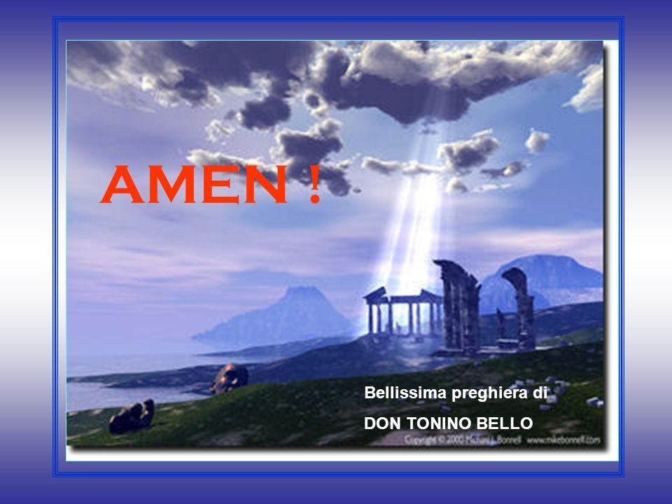 AMEN ! Bellissima preghiera di DON TONINO BELLO