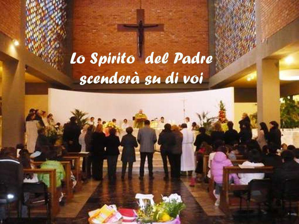 Lo Spirito del Padre scenderà su di voi