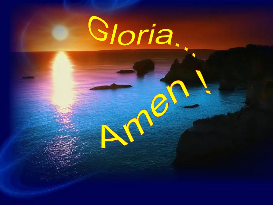Gloria... Amen !