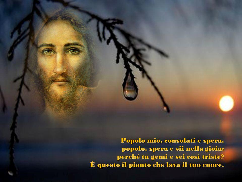 Popolo mio, consolati e spera,