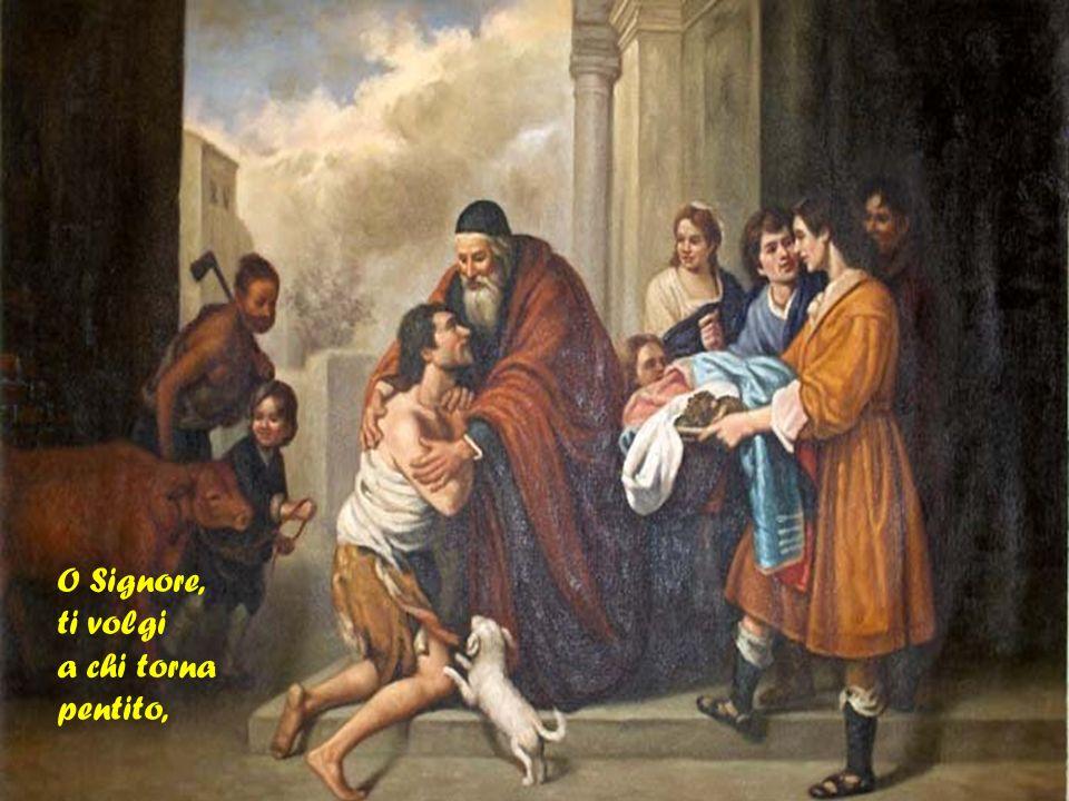 O Signore, ti volgi a chi torna pentito,
