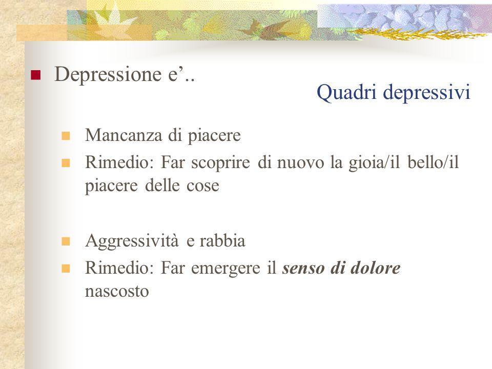 Depressione e'.. Quadri depressivi Mancanza di piacere