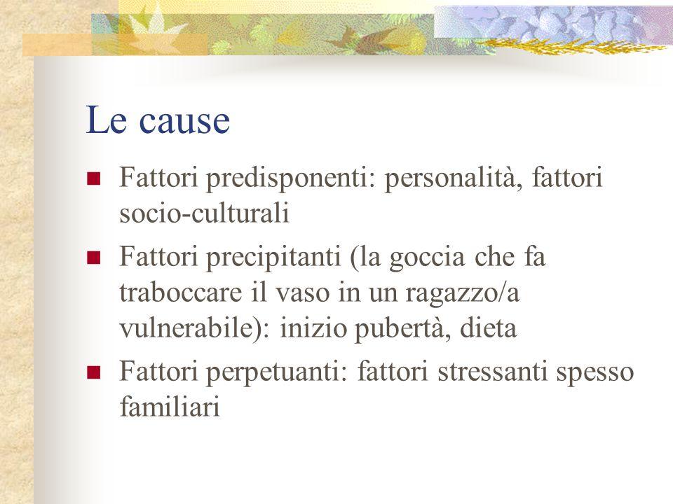Le cause Fattori predisponenti: personalità, fattori socio-culturali