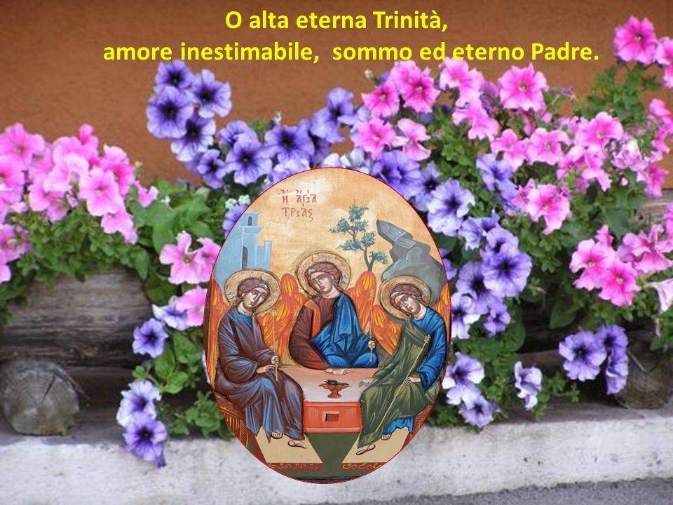 amore inestimabile, sommo ed eterno Padre.