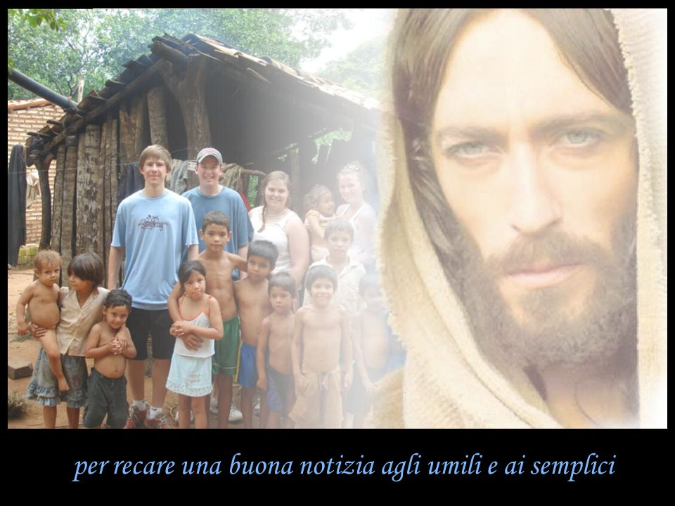 per recare una buona notizia agli umili e ai semplici