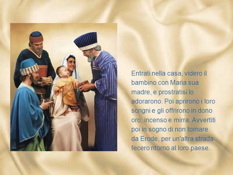Entrati nella casa, videro il bambino con Maria sua madre, e prostratisi lo adorarono.