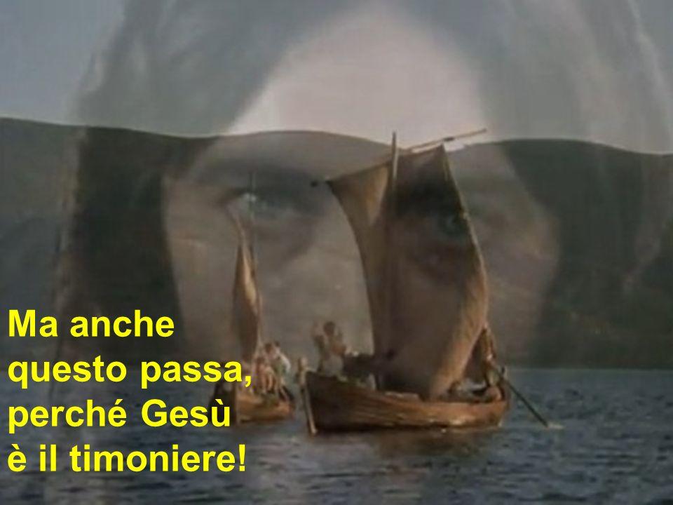 Ma anche questo passa, perché Gesù è il timoniere!