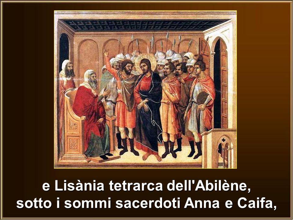 e Lisània tetrarca dell Abilène, sotto i sommi sacerdoti Anna e Caifa,