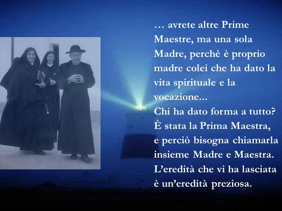 … avrete altre Prime Maestre, ma una sola Madre, perché è proprio madre colei che ha dato la vita spirituale e la vocazione...