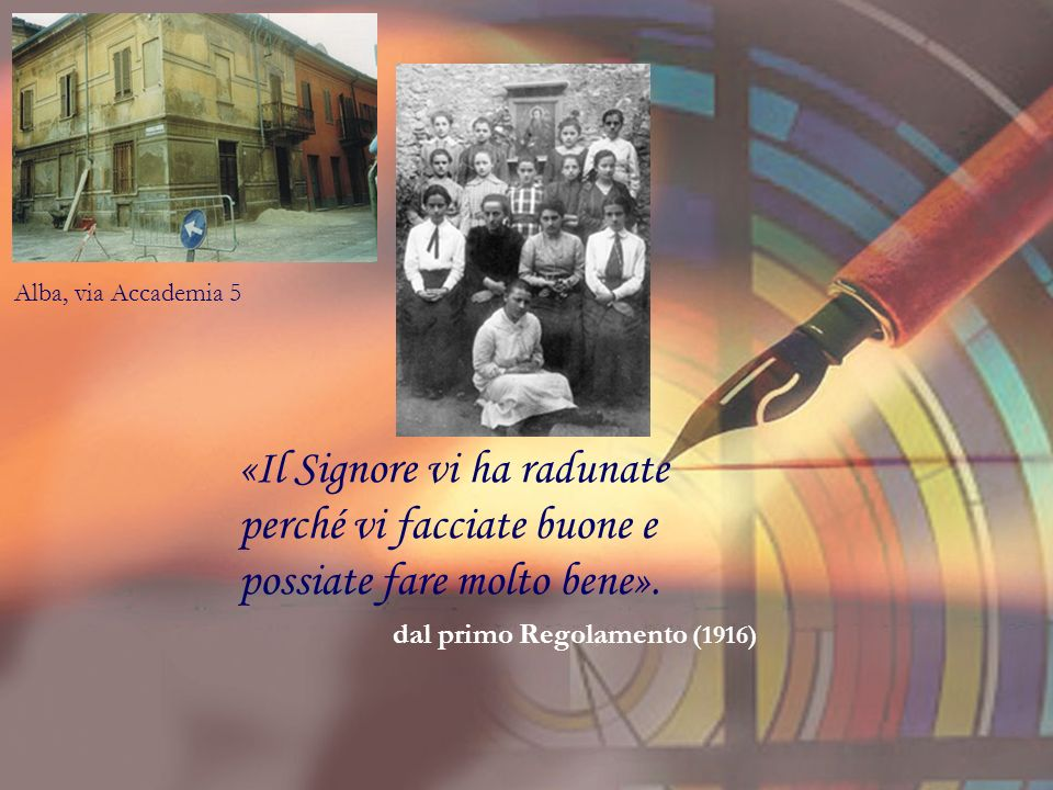Alba, via Accademia 5 «Il Signore vi ha radunate perché vi facciate buone e possiate fare molto bene».