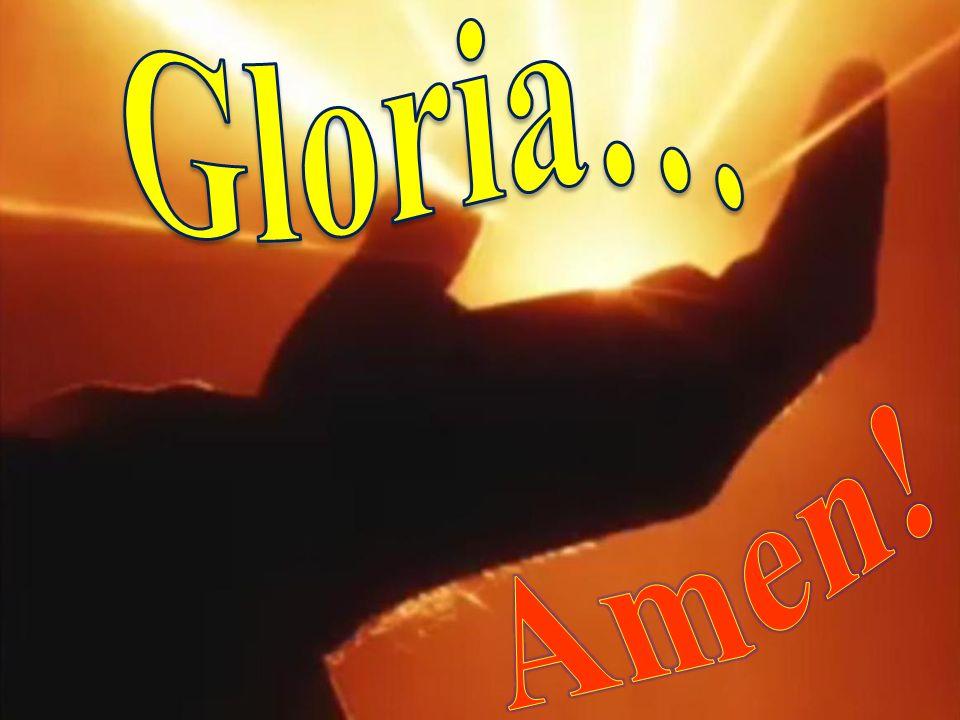 Gloria… Amen!