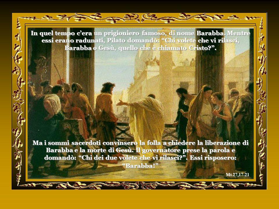 In quel tempo c'era un prigioniero famoso, di nome Barabba