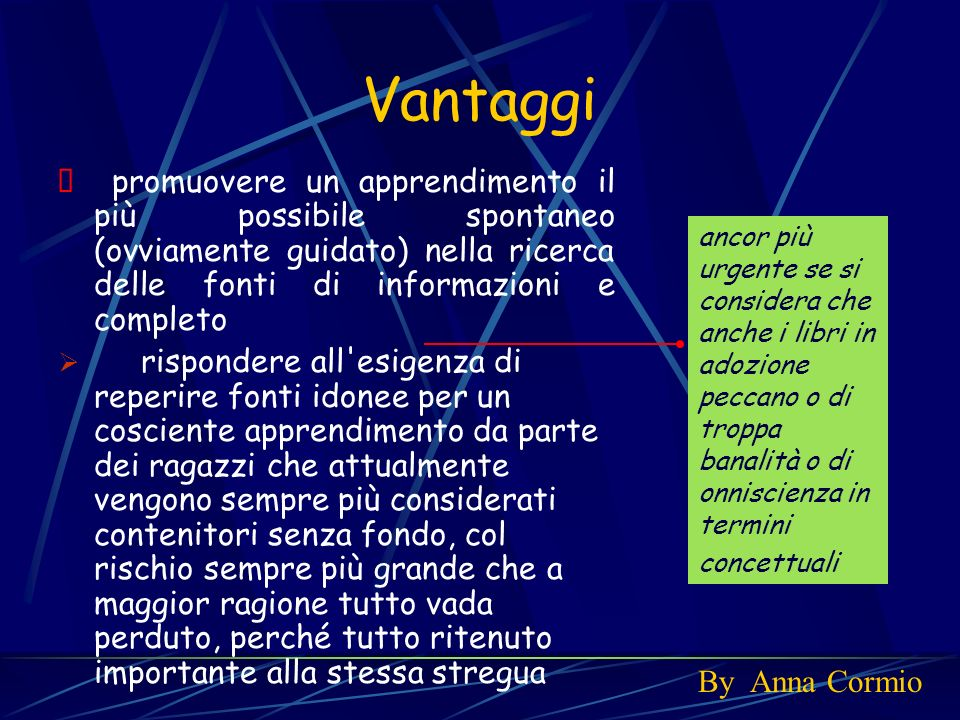 Vantaggi Ø promuovere un apprendimento il più possibile spontaneo (ovviamente guidato) nella ricerca delle fonti di informazioni e completo.