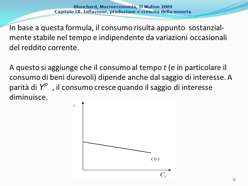 In base a questa formula, il consumo risulta appunto sostanzial-mente stabile nel tempo e indipendente da variazioni occasionali del reddito corrente.