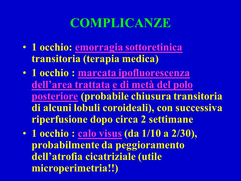 COMPLICANZE 1 occhio: emorragia sottoretinica transitoria (terapia medica)