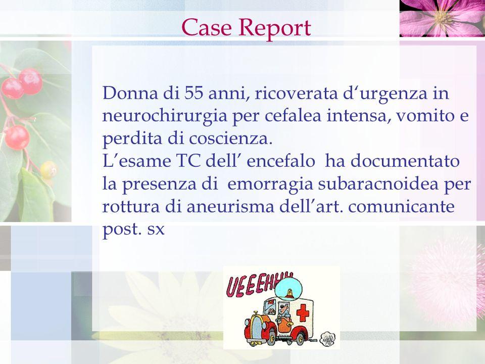 Case Report Donna di 55 anni, ricoverata d'urgenza in neurochirurgia per cefalea intensa, vomito e perdita di coscienza.