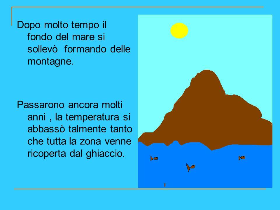Dopo molto tempo il fondo del mare si sollevò formando delle montagne.