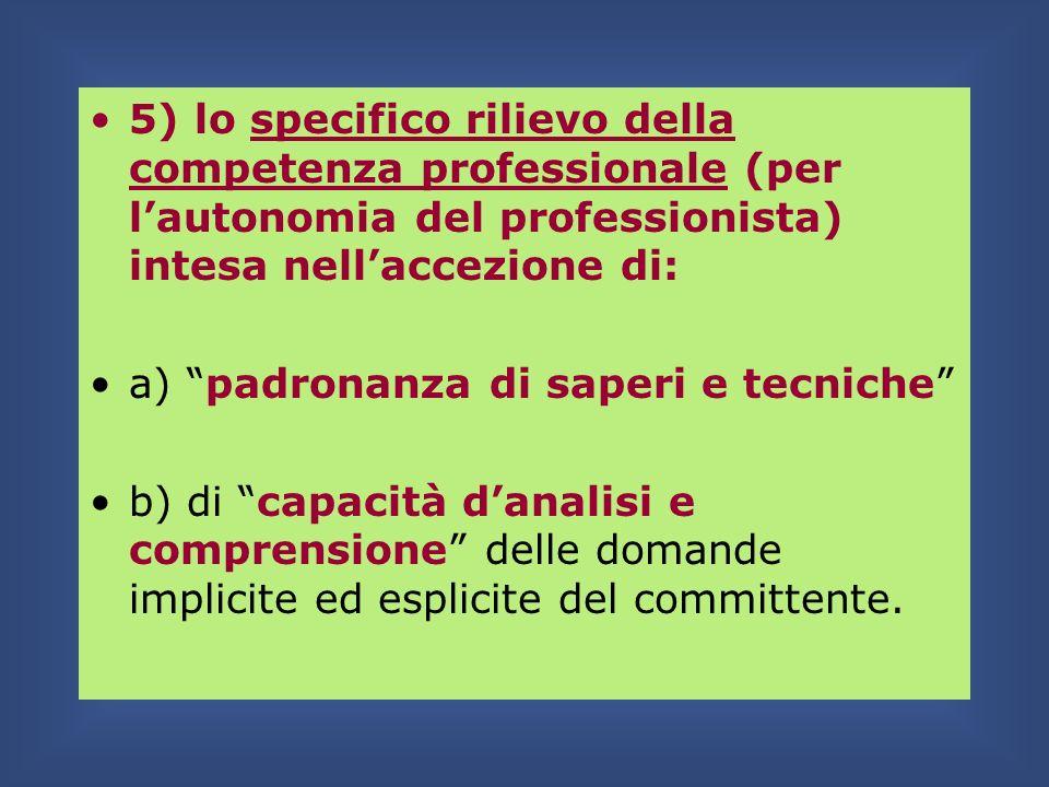 5) lo specifico rilievo della competenza professionale (per l'autonomia del professionista) intesa nell'accezione di: